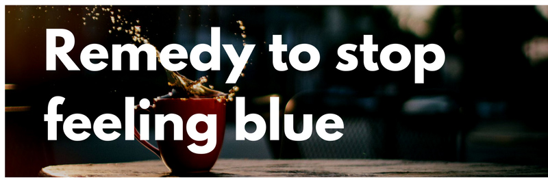 Remedy to stop feelling blue